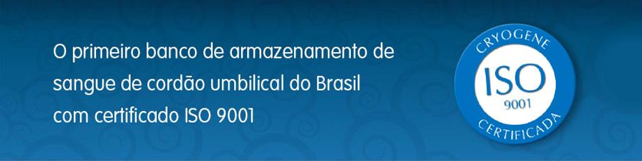 O primeiro banco de armazenamento de sangue de cordão umbilical do brasil com certificado ISO 9001